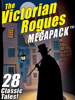 The Victorian Rogues MEGAPACK ™, E.W.Hornung, Johnston McCulley, Maurice Leblanc, O.Henry, William Hope Hodgson