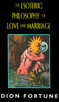 The Esoteric Philosophy of Love and Marriage, Dion Fortune