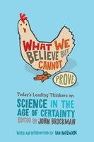 What We Believe but Cannot Prove, John Brockman
