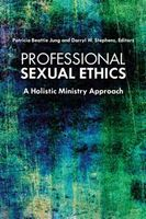 Professional Sexual Ethics, Darryl Stephens, Editors, Patricia Beattie Jung