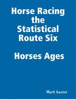 Horse Racing the Statistical Route Six Horses Ages, Mark Gaster