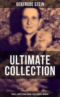 GERTRUDE STEIN Ultimate Collection: Novels, Short Stories, Poems, Plays, Essays & Memoirs, Gertrude Stein