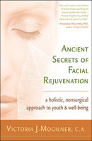 Ancient Secrets of Facial Rejuvenation, Victoria J.Mogilner