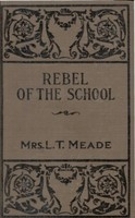 The Rebel of the School, L.T.Meade