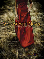 Walking With Moses – Talking With God, Cinda King