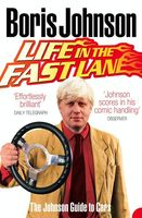 Life in the Fast Lane: The Johnson Guide to Cars, Boris Johnson