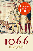 1066: History in an Hour, Kaye Jones