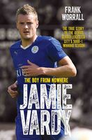 Jamie Vardy – The Boy from Nowhere: The True Story of the Genius Behind Leicester City's 5000–1 Winning Season, Frank Worrall