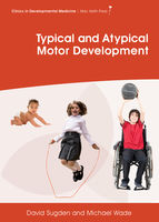 Typical and Atypical Motor Development, David A.Sugden, Michael G.Wade