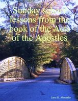 Sunday School Lessons from the Book of the Acts of the Apostles, Larry Alexander