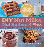 DIY Nut Milks, Nut Butters, and More, Melissa King