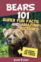 Bears : 101 Fun Facts & Amazing Pictures (Featuring The World's Top 9 Bears), Janet Evans