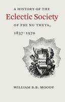 A History of The Eclectic Society of Phi Nu Theta, 1837–1970, William B.B.Moody