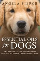 Essential Oils For Dogs, Angela Pierce