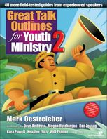 Great Talk Outlines for Youth Ministry 2, Mark Oestreicher
