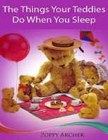 The Things Your Teddies Do When You Sleep, Poppy Archer