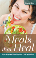 Meals that Heal: Stop Start Eating and Grain Free Goodness, Diane Diaz, Sharon Howard