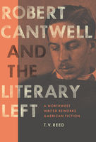 Robert Cantwell and the Literary Left, T.V.Reed