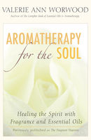 Aromatherapy for the Soul, Valerie Ann Worwood