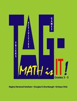 TAG – Math is it! Grades 3 – 5, Associate Enrique Ortiz, Associate Regina Harwood Gresham, Emeritus Douglas K.Brumbaugh