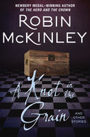 Knot in the Grain, Robin McKinley