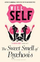 The Sweet Smell of Psychosis, Will Self