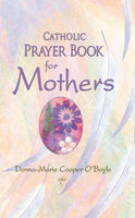 Catholic Prayer Book for Mothers, Donna-Marie Cooper O'Boyle