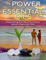 The Power of Essential Oils, Luis Angel Franco