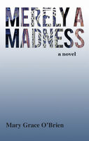 Merely a Madness, Mary Grace O'Brien