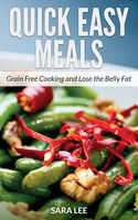 Quick Easy Meals: Grain Free Cooking and Lose the Belly Fat, Janice Carter, Sara Lee