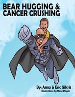 Bear Hugging and Cancer Crushing, Anna Gilcris, Eric Gilcris