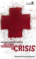 The Youth Worker's Guide to Helping Teenagers in Crisis, Jim Hancock, Rich Van Pelt