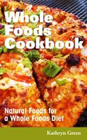 Whole Foods Cookbook, Kathryn Green