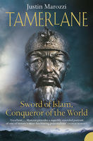 Tamerlane: Sword of Islam, Conqueror of the World (TEXT ONLY), Justin Marozzi