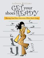 Get Your Shoes Ready: Wearing Good Shoes Determines Where You're Going, LaTanja Williams