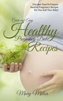 Quick and Easy Healthy Pregnancy Diet Recipes, Mary Miller