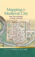 Mapping the Medieval City, Catherine Clarke