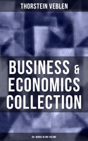 Business & Economics Collection: Thorstein Veblen Edition (30+ Works in One Volume), Thorstein Veblen
