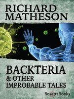 Backteria and Other Improbable Tales, Richard Matheson