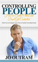 Controlling People: How to Control Others and Don't Get Controlled, Jo Outram