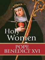 Holy Women, Pope Benedict XVI