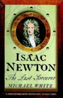 Isaac Newton: The Last Sorcerer, Michael White