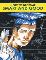 How to Become Smart and Good: A Blueprint for Parents, Caregivers and Teachers K-12, Marion L.Newman