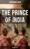 THE PRINCE OF INDIA (Historical Novel), Lew Wallace