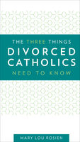 Three Things Divorced Catholics Needs to Know, Mary Lou Rosien