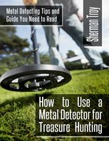 How to Use a Metal Detector for Treasure Hunting: Metal Detecting Tips and Guide You Need to Read, Sherman Troy