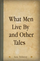 What Men Live By, and Other Tales, Leo Tolstoy
