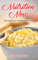 Nutrition Now: Quinoa Recipes and Metabolism Diet, Irene Ross, Stephanie Martin