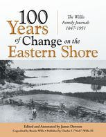 100 Years of Change On the Eastern Shore: The Willis Family Journals 1847–1951, James Dawson, Nick Willis