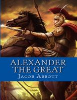 Alexander the Great / Makers of History, Jacob Abbott